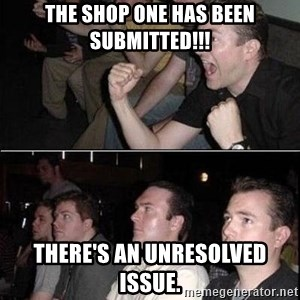 Reaction Guys - The shop one has been submitted!!! There's an unresolved issue.