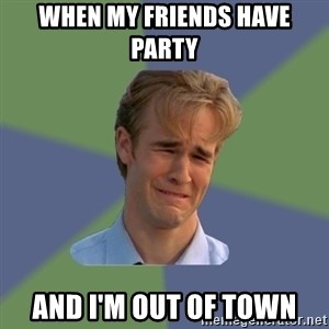 Sad Face Guy - When my friends have party And I'm out of town
