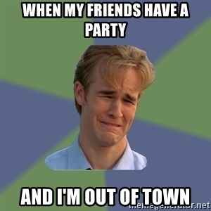 Sad Face Guy - When my friends have a party and i'm out of town
