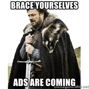 Imminent Ned  - brace yourselves ads are coming