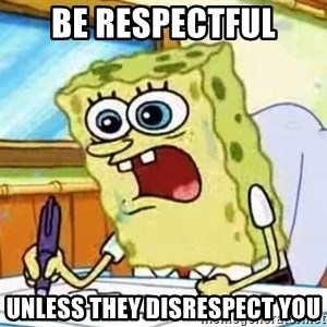 Spongebob What I Learned In Boating School Is - Be Respectful Unless they disrespect you