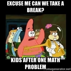 Patrick Star Instrument - Excuse me can we take a break? Kids after one math problem