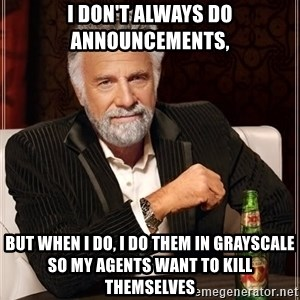 The Most Interesting Man In The World - i don't always do announcements, but when i do, i do them in grayscale so my agents want to kill themselves