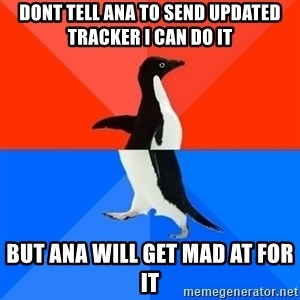 Socially Awesome Awkward Penguin - dont Tell ana to send updated tracker i can do it but Ana will get mad at for it