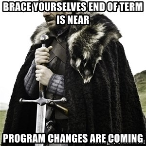 Brace Yourselves.  John is turning 21. - Brace yourselves end of term is near Program Changes Are Coming