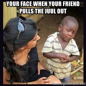 Skeptical third-world kid - your face when your friend pulls the juul out