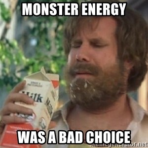 Milk was a bad choice - Monster energy Was a bad choice
