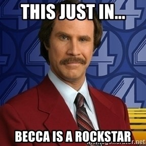 Stay classy - This just in... becca is a rockstar