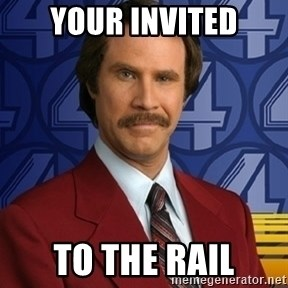 Stay classy - Your Invited To The Rail