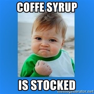 yes baby 2 - Coffe Syrup Is Stocked