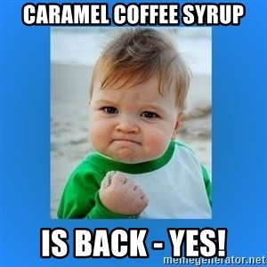 yes baby 2 - Caramel Coffee Syrup is Back - YES!