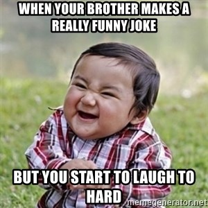 evil toddler kid2 - when your brother makes a really funny joke  but you start to laugh to hard