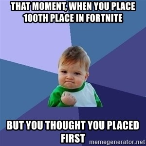 Success Kid - That moment, When you place 100th place in fortnite  but you thought you placed first