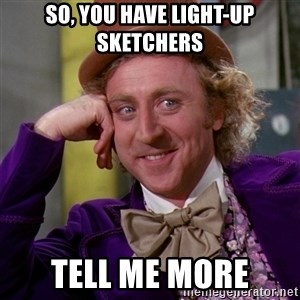 Willy Wonka - so, you have light-up sketchers tell me more