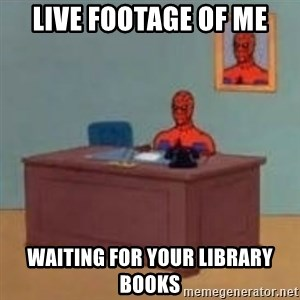 and im just sitting here masterbating - live footage of me waiting for your library books