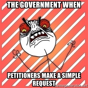 iHate - The government when  Petitioners make a simple request
