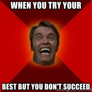 Angry Arnold - when you try your best but you don't succeed