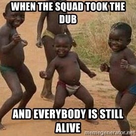 african children dancing - When the squad took the dub and everybody is still alive