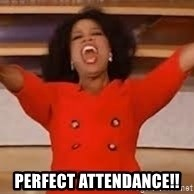 giving oprah - Perfect Attendance!!
