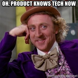 Willy Wonka - Oh, product knows tech now