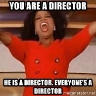 giving oprah - You are a director He is a director. Everyone's a director