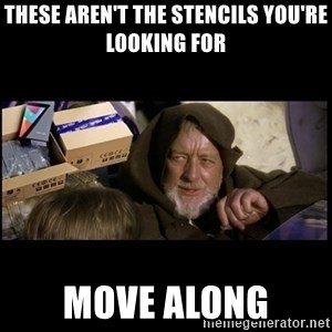 JEDI MINDTRICK - These aren't the stencils you're looking for Move along
