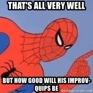 Spiderman - That's all very well but how good will his improv-quips be