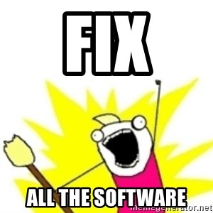 x all the y - FIX ALL THE SOFTWARE
