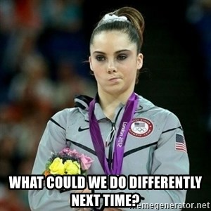McKayla Maroney Not Impressed - what could we do differently next time?