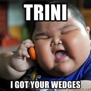 fat chinese kid - Trini I got your wedges