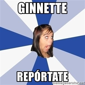 Annoying Facebook Girl - Ginnette  Repórtate