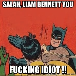 batman slap robin - Salah, Liam Bennett you  FUCKING IDIOT !!
