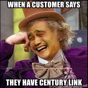 yaowonkaxd - WHEN A CUSTOMER SAYS THEY HAVE CENTURY LINK