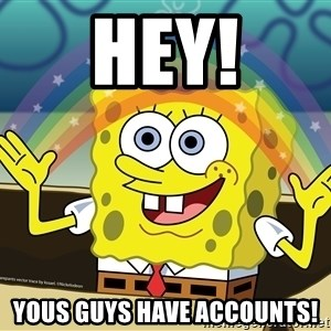 spongebob rainbow - Hey! Yous guys have accounts!