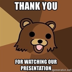 Pedobear - Thank You For Watching our presentation