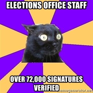 Anxiety Cat - Elections Office staff over 72,000 signatures verified