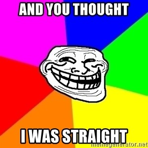 Trollface - And you thought I was straight
