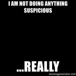 Blank Black - I am not doing anything suspicious ...Really