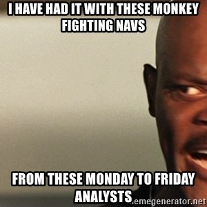 Snakes on a plane Samuel L Jackson - I have had it with these monkey fighting NAVs From these Monday to Friday Analysts
