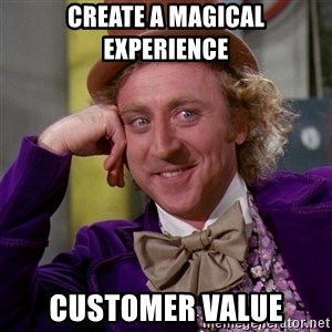 Willy Wonka - Create a magical experience Customer Value