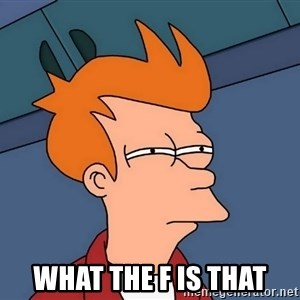 Futurama Fry - what the f is that