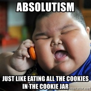fat chinese kid - absolutism  just like eating all the cookies in the cookie jar