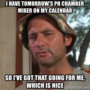 So I got that going on for me, which is nice - I have tomorrow's PH Chamber Mixer on my calendar So I've got that going for me, which is nice