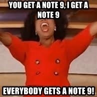 giving oprah - You get a Note 9, I get a Note 9 Everybody gets a Note 9!