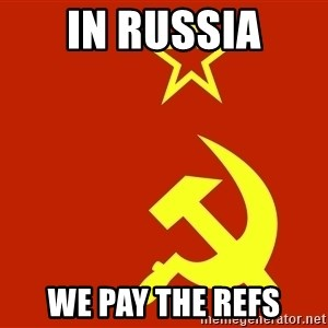 In Soviet Russia - IN RUSSIA WE PAY THE REFS