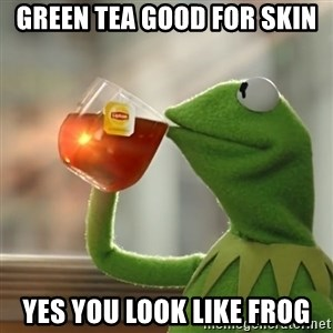 Kermit The Frog Drinking Tea - Green tea good for skin Yes you look like frog