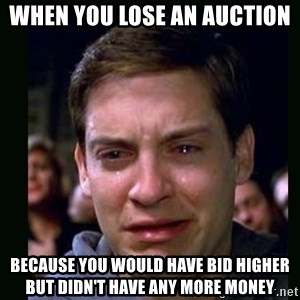 crying peter parker - When you lose an auction Because you would have bid higher but didn't have any more money