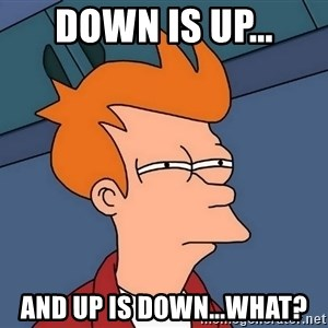 Futurama Fry - Down is up... And up is down...what?