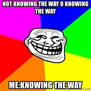 Trollface - not knowing the way o knowing the way me:knowing the way