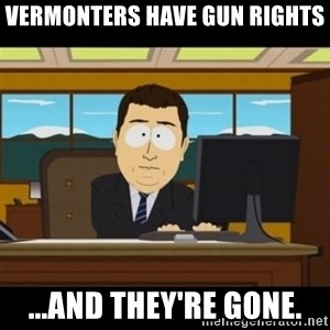 and they're gone - Vermonters have gun rights ...and they're gone.